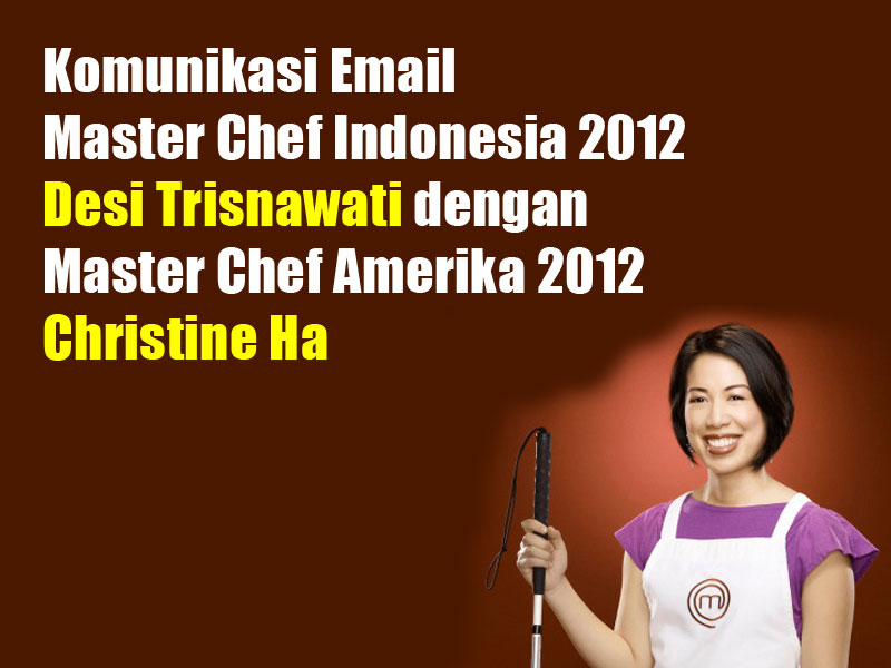 Komunikasi Email dengan Master Chef USA 2012 Christine Ha